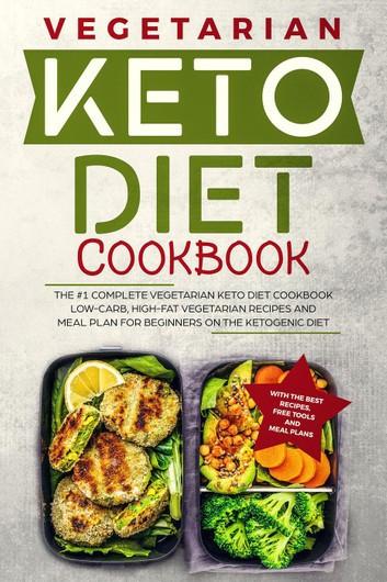 Keto Diet For Beginners Meal Plan Vegetarian  Keto Diet Cookbook The 1 plete Ve arian Keto Diet