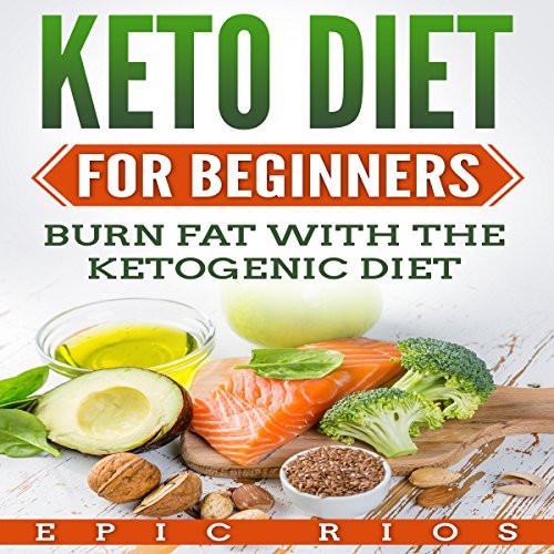 Keto Diet For Beginners Uk  Keto Diet for Beginners Burn Fat with the Ketogenic Diet