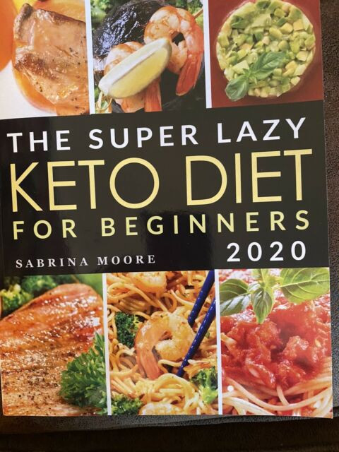 Lazy Keto Diet For Beginners  The Super Lazy Keto Diet For Beginners By Sabrina Moore