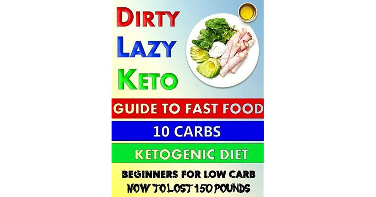 Lazy Keto Diet For Beginners  Dirty Lazy Keto Guide to Fast Food 10 Carbs Ketogenic