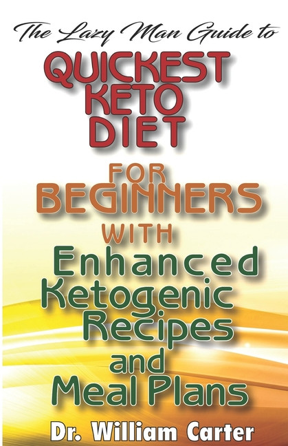 Lazy Keto Diet For Beginners  The Lazy Man Guide To Quickest Keto ts For Beginners