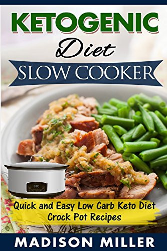 Slow Cooker Keto Recipes Low Carb  Ketogenic Diet Slow Cooker Quick and Easy Low Carb Keto