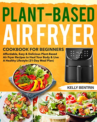 Air Fryer Plant Based Recipes  Plant Based Air Fryer Cookbook for Beginners Affordable