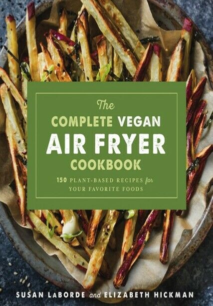 Air Fryer Plant Based Recipes  The plete Vegan Air Fryer Cookbook 150 Plant Based