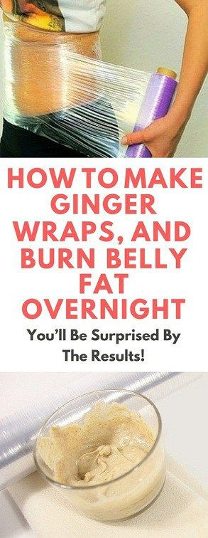 Burn Belly Fat Fast Wrap  Make Your Own Ginger Wrap and Burn Belly Fat Overnight