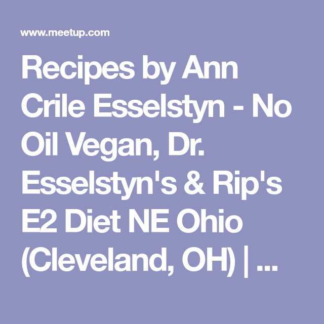 Dr Esselstyn Recipes Plant Based Diet  Recipes by Ann Crile Esselstyn No Oil Vegan Dr