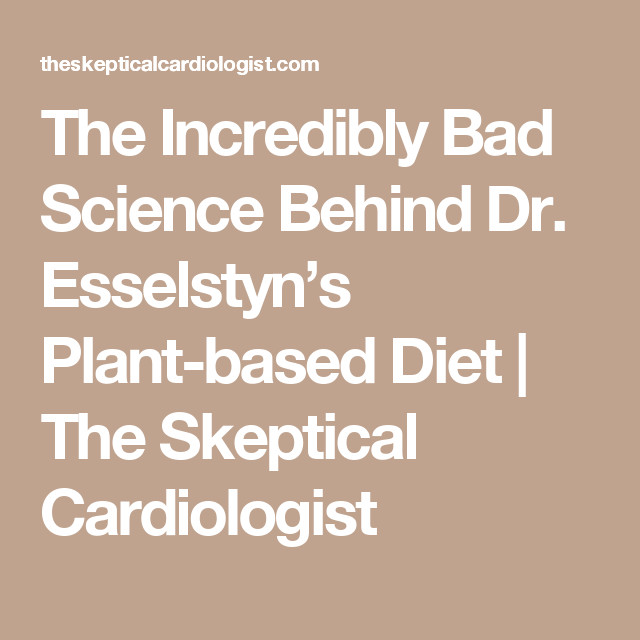 Dr Esselstyn Recipes Plant Based Diet  The Incredibly Bad Science Behind Dr Esselstyn s Plant