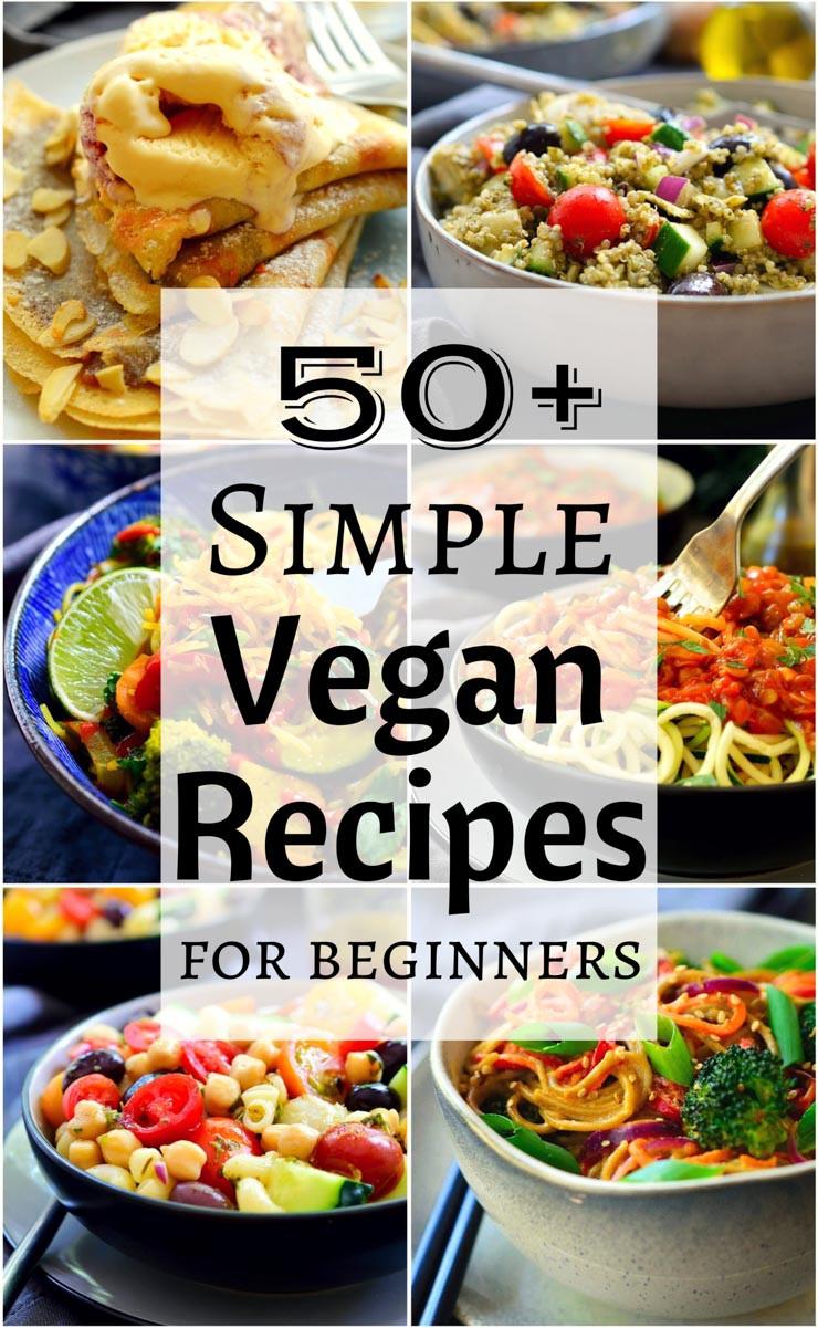 Easy Vegan Recipes For Beginners Simple  50 Simple Vegan Recipes