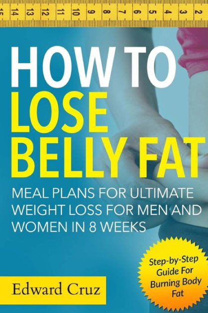 How To Lose Belly Fat For Men  How to Lose Belly Fat Meal Plans for Ultimate Weight Loss
