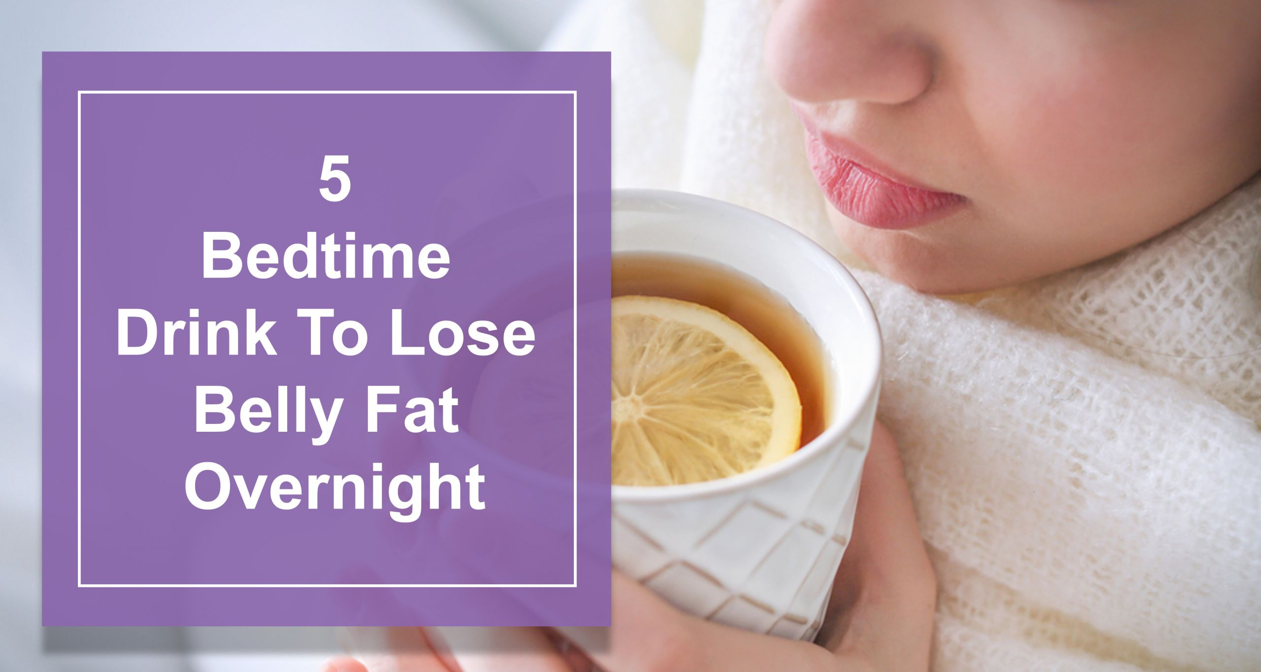 How To Lose Belly Fat Over Night  5 Bedtime Drink To Lose Belly Fat Overnight Best Natural