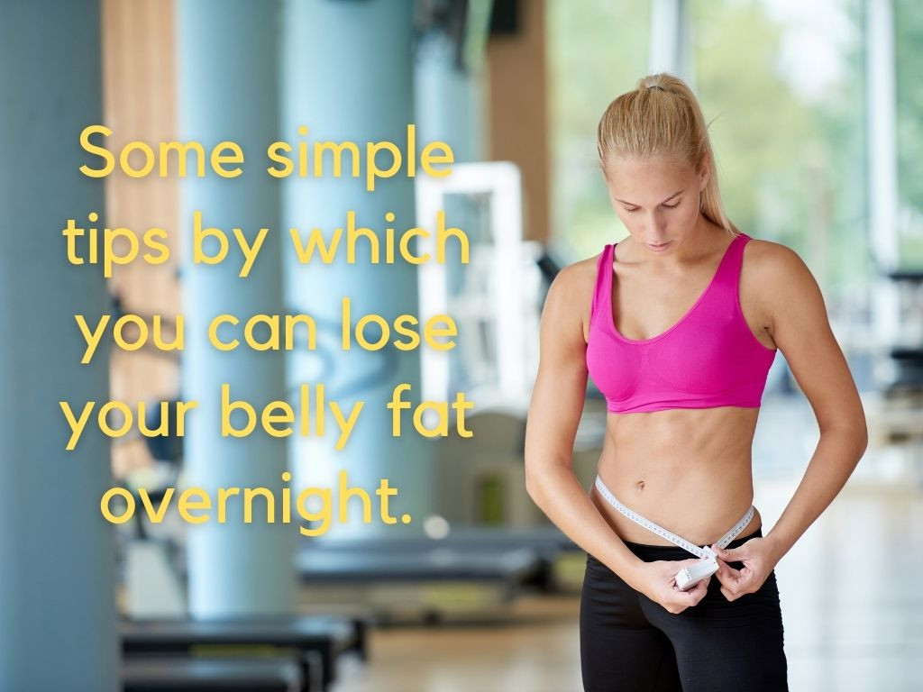 How To Lose Belly Fat Overnight  How to lose belly fat overnight plete Guide