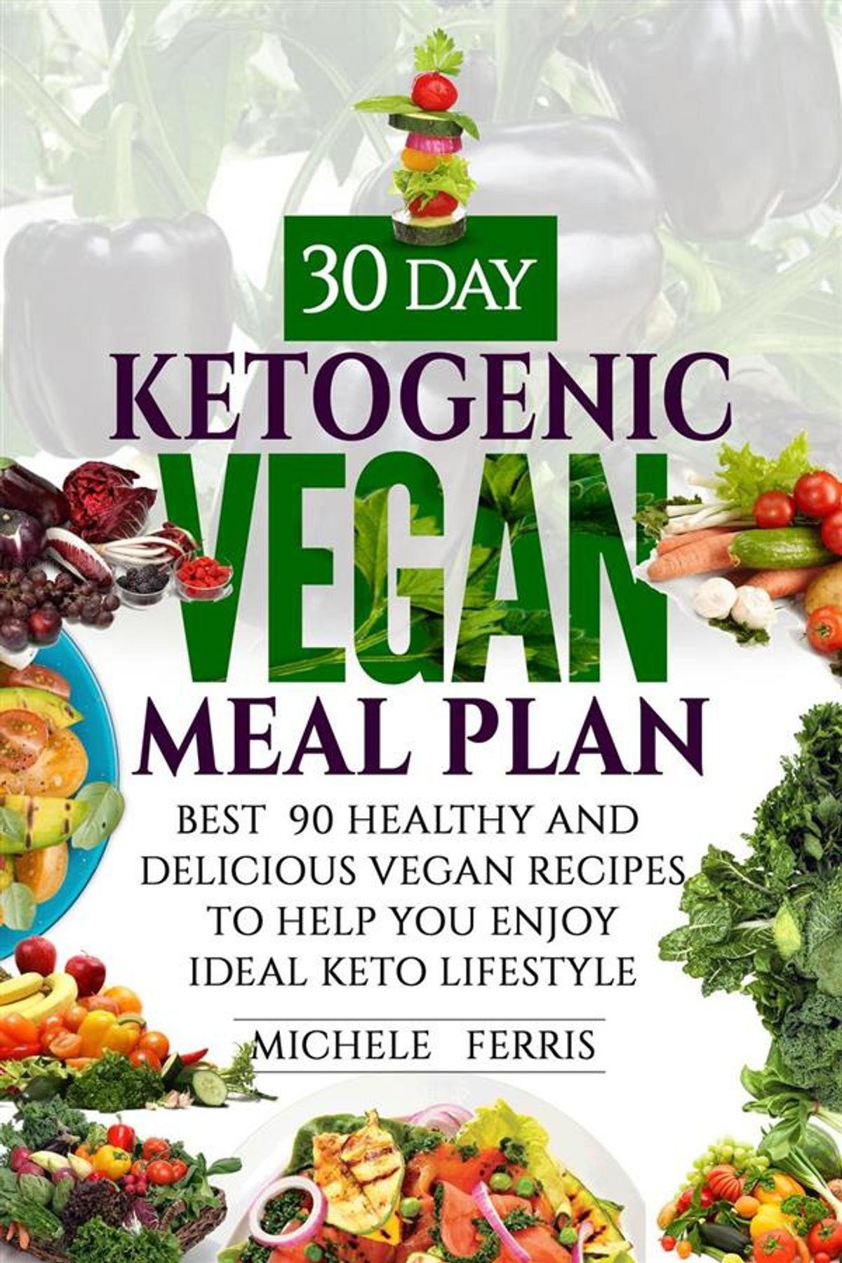 Keto Vegan Diet Plan  30 Day Ketogenic Vegan Meal Plan Best 90 Healthy and