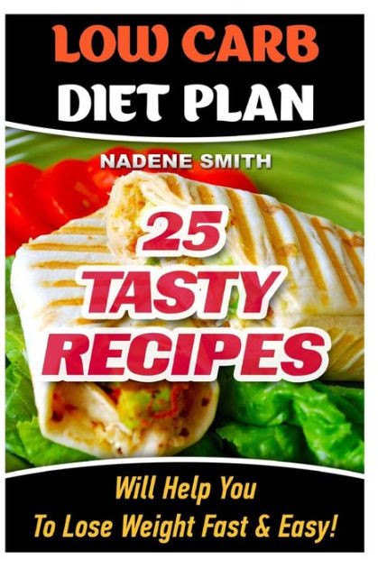 Low Carb Diet Recipes Losing Weight  Low Carb Diet Plan 25 Tasty Recipes Will Help You To Lose