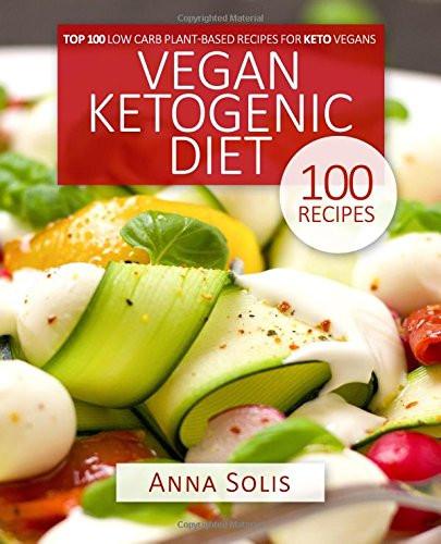 Low Carb Plant Based Diet  Vegan Ketogenic Diet Top 100 Low Carb Plant Based Recipes