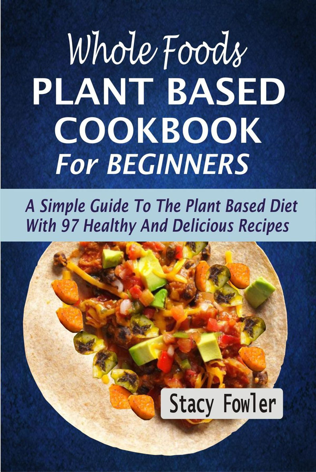 Plant Based Recipes For Beginners Kids  Whole Foods Plant Based Cookbook For Beginners A Simple