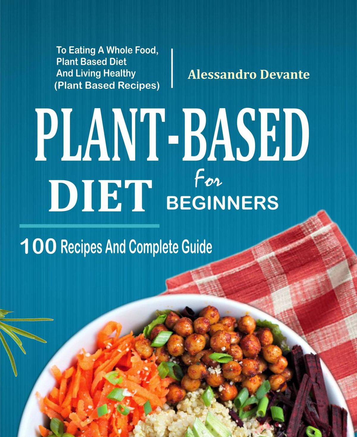 Plant Based Recipes For Beginners Kids  Plant Based Diet For Beginners 100 Recipes And plete