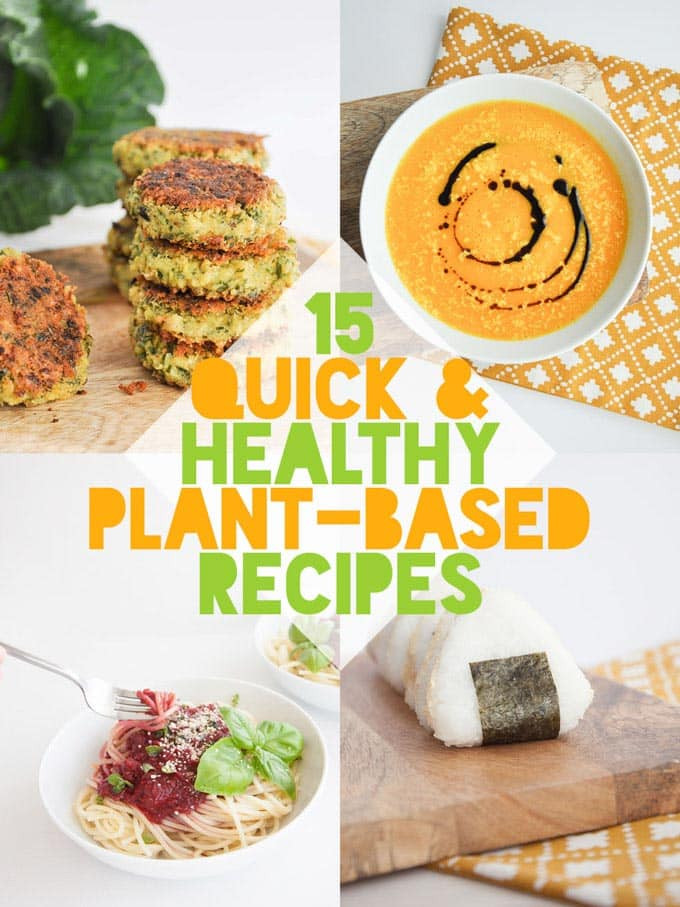 Quick Plant Based Recipes  15 Quick & Healthy Plant Based Recipes