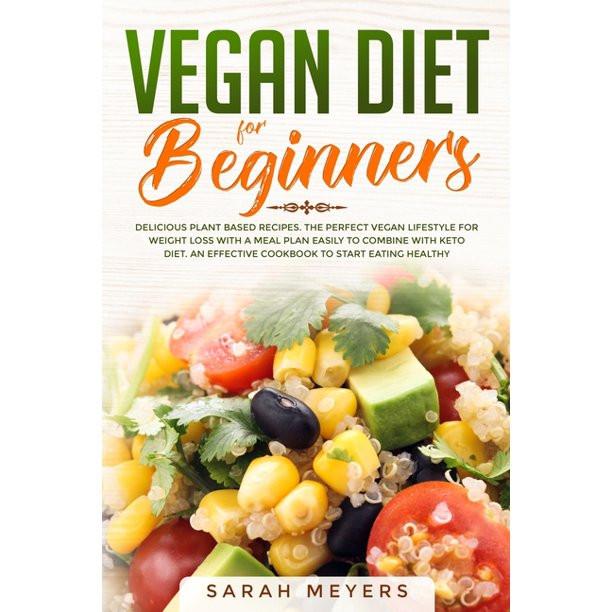 Vegan Diet Plan For Beginners  Vegan Diet for Beginners Delicious Plant Based Recipes