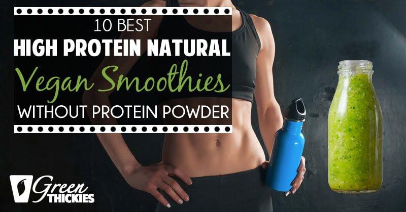 Vegan Protein Smoothie Without Powder  10 Best High Protein Natural Vegan Smoothies Without